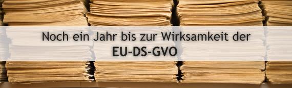 Noch ein Jahr bis zur Wirksamkeit der EU-DS-GVO