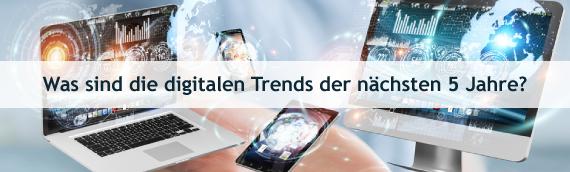 Was sind die digitalen Trends der nächsten fünf Jahre?