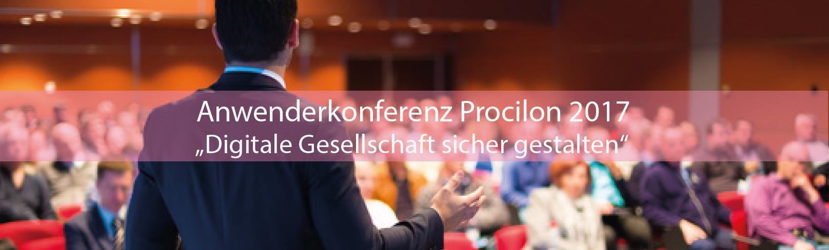 """Anwenderkonferenz Procilon 2017 """"Digitale Gesellschaft sicher gestalten"""""""