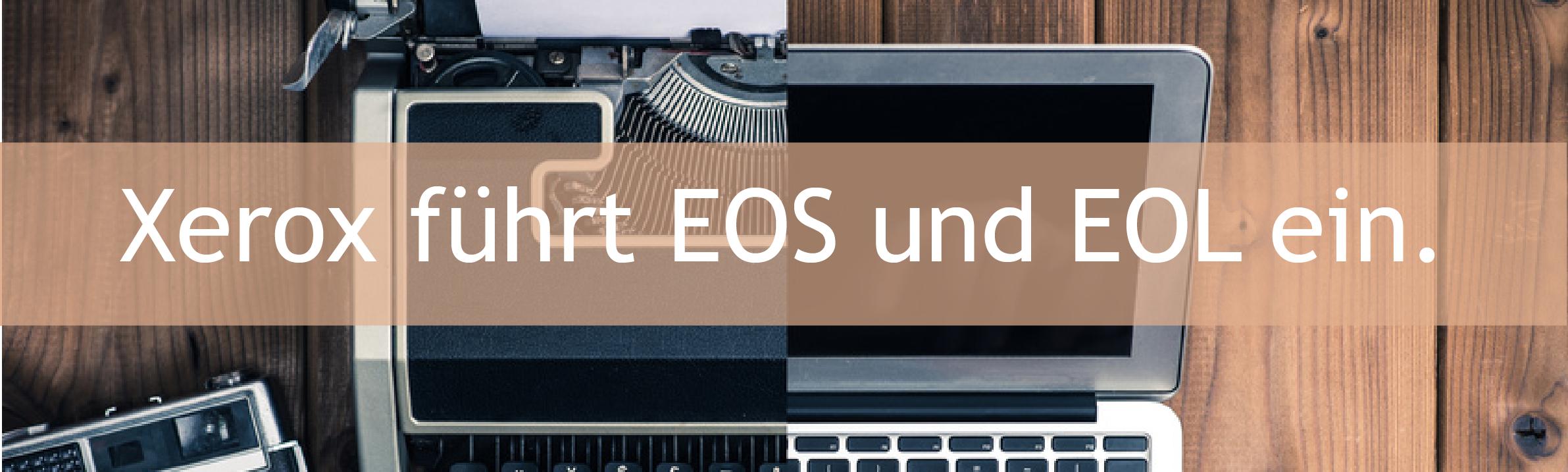 Was sind EOS und EOL von Xerox?