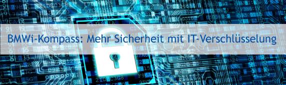BMWi-Kompass: Mehr Sicherheit mit IT-Verschlüsselung