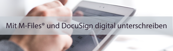 Mit M-Files® und DocuSign digital unterschreiben