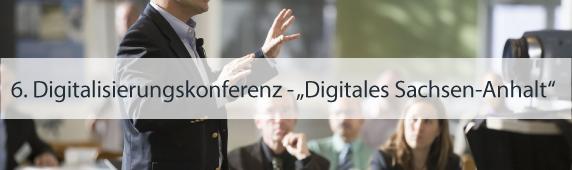 """6. Digitalisierungskonferenz – """"Digitales Sachsen-Anhalt"""""""