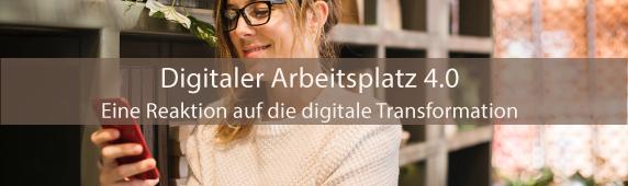 Digitaler Arbeitsplatz 4.0 – Eine Reaktion auf die digitale Transformation