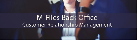 M-Files Back Office – Customer Relationship Management