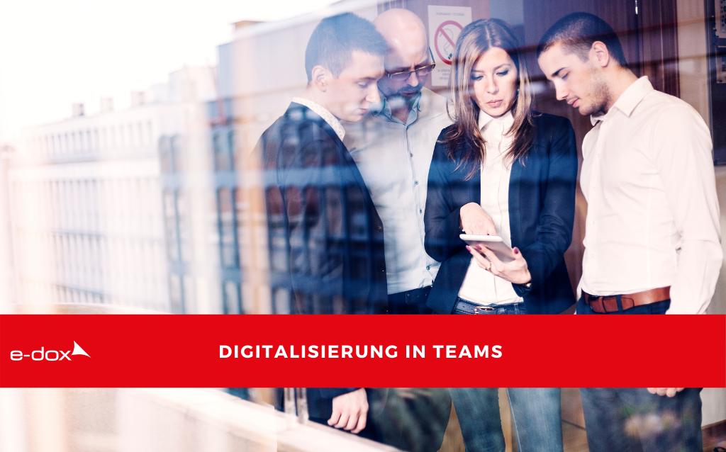 Was gilt es bei der Digitalisierung in Teams zu beachten